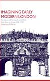 Imagining Early Modern London : Perceptions and Portrayals of the City from Stow to Strype, 1598-1720, , 0521773466