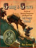 Going to my Grave : The Life and Mysterious Disappearance of the Mormon Scout Levi Gregory Metcalf, Hobble Creek Press, 061544346X