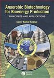 Anaerobic Biotechnology for Bioenergy Production : Principles and Applications, Khanal, Samir , 0813823463