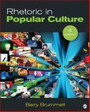 Rhetoric in Popular Culture, Brummett, Barry S., 1452203466