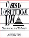 Cases in Constitutional Law : Summaries and Critiques, Calvi, James V. and Coleman, Susan E., 0131773461