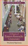 A History of Eastern Kentucky University : The School of Opportunity, Ellis, William E., 0813123461