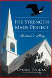 His Strength Made Perfect, Cyndie Degnan, 1462713467