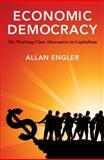 Economic Democracy : The Working Class Alternative to Capitalism, Engler, Allan, 1552663469