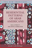 Residential Patterns of Arab Americans : Race, Ethnicity and Spatial Assimilation, Holsinger, Jennifer Leila, 1593323468