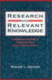 Research and Relevant Knowledge : American Research Universities since World War II, Geiger, Roger L., 019505346X