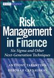 Risk Management in Finance : Six Sigma and Other Next-Generation Techniques, Tarantino, Anthony and Cernauskas, Deborah, 0470413468
