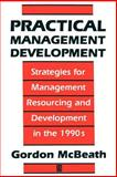 Practical Management Development : Strategies for Management Resourcing and Development in the 1990s, McBeath, Gordon, 0631193464