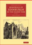 Memorials of Edinburgh in the Olden Time: Volume 1, Wilson, Daniel, 1108063462