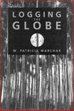 Logging the Globe, Marchak, M. Patricia, 0773513469