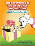 The Adventures of the Big Dog and the Little Dog, Erin L. Johnsen, 1462623468