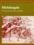 Michelangelo : Six Lectures, Wilde, Johannes, 0198173466