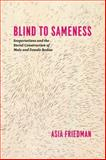 Blind to Sameness : Sexpectations and the Social Construction of Male and Female Bodies, Friedman, Asia, 022602346X
