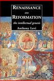 Renaissance and Reformation : The Intellectual Genesis, Levi, Anthony, 0300103468