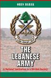 The Lebanese Army : A National Institution in a Divided Society, Barak, Oren, 0791493466