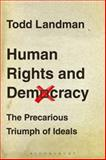Human Rights and Democracy : The Precarious Triumph of Ideals, Landman, Todd, 1849663467
