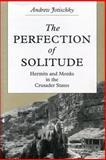 The Perfection of Solitude : Hermits and Monks in the Crusader States, Jotischky, Andrew, 027101346X