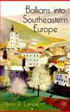 Balkans into Southeastern Europe : A Century of War and Transition, Lampe, John R., 0333793463
