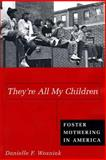They're All My Children : Foster Mothering in America, Wozniak, Danielle, 0814793460