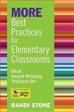 MORE Best Practices for Elementary Classrooms : What Award-Winning Teachers Do, Stone, Randi, 141296346X