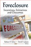 Foreclosure : Incentives, Initiatives and Outcomes, Barbara A. Farkas, 1613243464