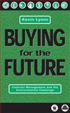 Buying for the Future : Contract Management and the Environmental Challenge, Lyons, Kevin J., 0745313469