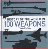 A History of the World in 100 Weapons, Chris McNab, 1472803469