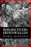 Bergrichters Erdenwallen, Arthur Achleitner, 1480033464