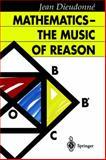 Mathematics - The Music of Reason, Dieudonne, Jean A., 354053346X