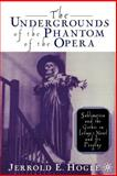 The Undergrounds of the Phantom of the Opera : Sublimation and the Gothic in Leroux's Novel and its Progeny, Hogle, Jerrold E., 0312293461