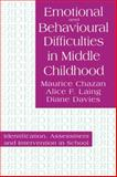 Emotional and Behavioral Difficulties in Middle Childhood : Identification, Assessment and Intervention in School, Chazan, Maurice and Laing, Alice F., 0750703466