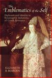The Emblematics of the Self : Ekphrasis and Identity in Renaissance Imitations of Greek Romance, Bearden, Elizabeth R., 1442643463