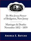 The West Jersey Pioneer of Bridgeton, New Jersey, Marriages and Deaths: November 1852-1859, Andrea Batcho, 1499553463