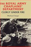 The Royal Army Chaplains' Department, 1796-1953 : Clergy under Fire, Snape, Michael, 1843833468