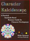 Character Kaleidoscope : A Practical, Standards-Based Resource Guide for Character Development, Christesen, Mirka and Wasilewski, Susan, 1887943463