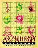 Aromatherapy Workbook, Marcel Lavabre, 0892813466