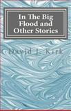 In the Big Flood and Other Stories, David Kirk, 1495273466