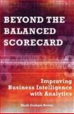 Beyond the Balanced Scorecard : Improving Business Intelligence with Analytics, Brown, Mark Graham, 1563273462