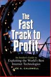 The Fast Track to Profit : An Insider's Guide to Exploiting the World's Best Internet Technologies, Caldwell, Lee G., 0130463477