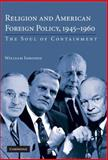 Religion and American Foreign Policy, 1945-1960 : The Soul of Containment, Inboden, William Charles, III, 0521513472