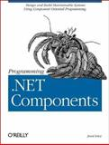 Programming .NET Components : Design and Build .Net Applications Using Component-Oriented Programming, Lowy, Juval, 0596003471