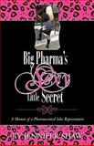 Big Pharma's Sexy Little Secret : A Memoir of A Pharmaceutical Sales Rep, shaw, 0615423477