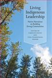 Living Indigenous Leadership : Native Narratives on Building Strong Communities, , 077482347X