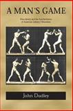 A Man's Game : Masculinity and the Anti-Aesthetics of American Literary Naturalism, Dudley, John, 0817313478