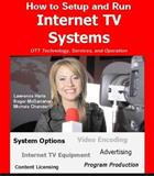 How to Setup and Run Internet TV Systems : OTT Technology, Services, and Operation, Harte, Lawrence and McGarrahan, Roger, 1932813470