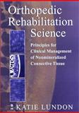 Orthopedic Rehabilitation Science : Principles for Clinical Management of Non-Mineralized Connective Tissue, Lundon, Katie, 0750673478