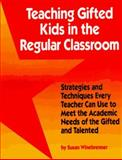 Teaching Gifted Kids in the Regular Classroom : Strategies and Techniques Every Teacher Can Use to Meet the Academic Needs of the Gifted and Talented, Winebrenner, Susan, 0915793474