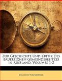 Zur Geschichte und Kritik des Bäuerlichen Gemeindebesitzes in Russland, Johannes Von Keussler, 114353347X