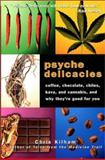 Psyche Delicacies : Coffee,Chocolate,Chilis,Kava,and Cannais,and Why They're Good, Kilham, Chris and Chris, Kilham, 1579543472