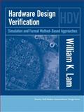 Hardware Design Verification : Simulation and Formal Method-Based Approaches, Lam, William K., 0131433474